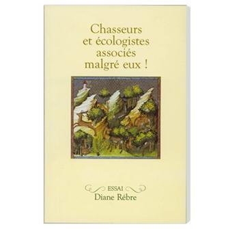 Livre Chasseurs et écologistes associés malgré eux !